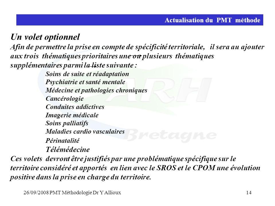 26/09/2008 PMT Méthodologie Dr Y Allioux14 Actualisation du PMT méthode Un volet optionnel Afin de permettre la prise en compte de spécificité territo