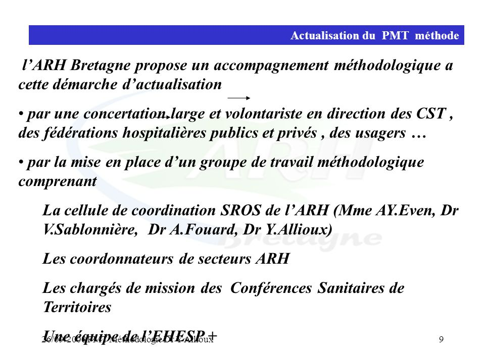 26/09/2008 PMT Méthodologie Dr Y Allioux9 Actualisation du PMT méthode l'ARH Bretagne propose un accompagnement méthodologique a cette démarche d'actu