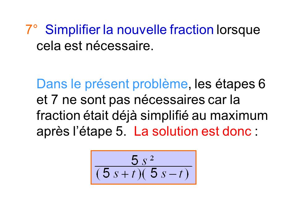 5° Effectuer les multiplications du numérateur afin de pouvoir ensuite additionner les termes semblables. 6° Factoriser le numérateur au maximum, lors