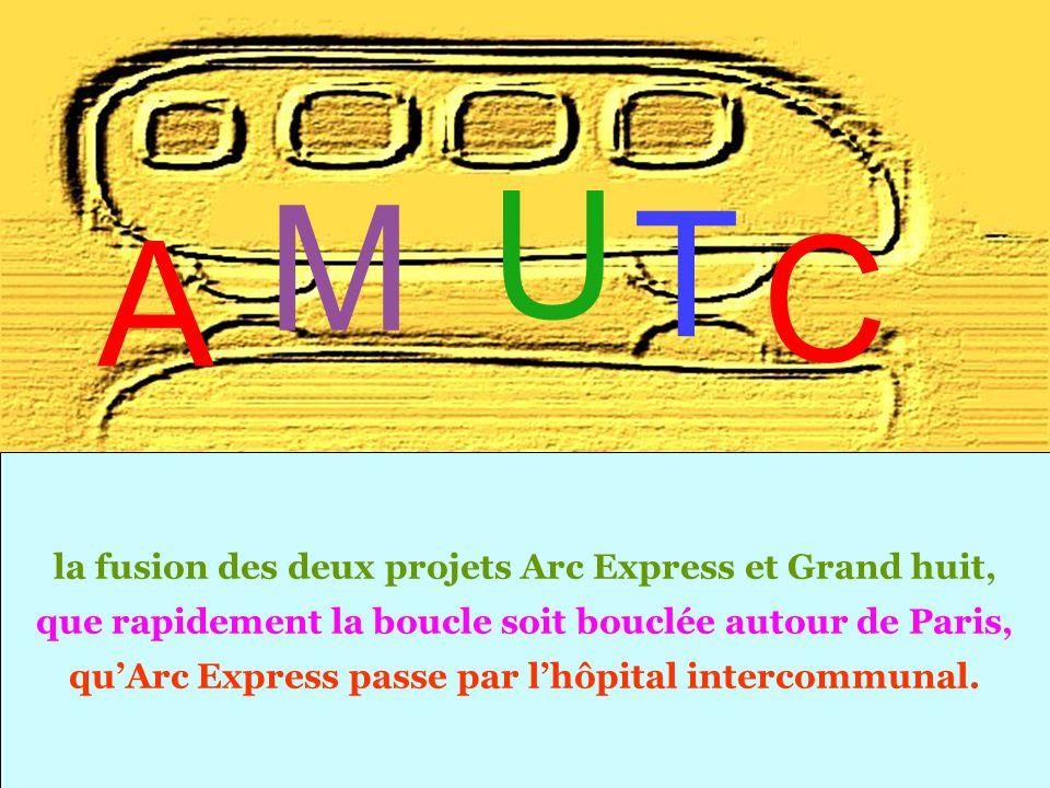 la fusion des deux projets Arc Express et Grand huit, que rapidement la boucle soit bouclée autour de Paris, qu'Arc Express passe par l'hôpital intercommunal.