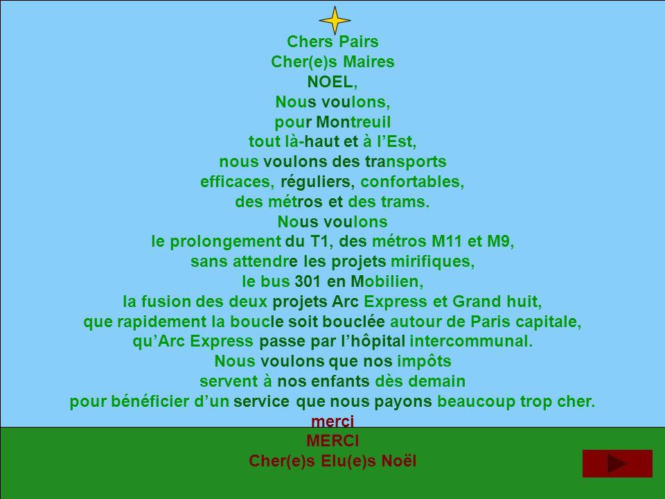 Chers Pairs Cher(e)s Maires NOEL, Nous voulons, pour Montreuil tout là-haut et à l'Est, nous voulons des transports efficaces, réguliers, confortables, des métros et des trams.