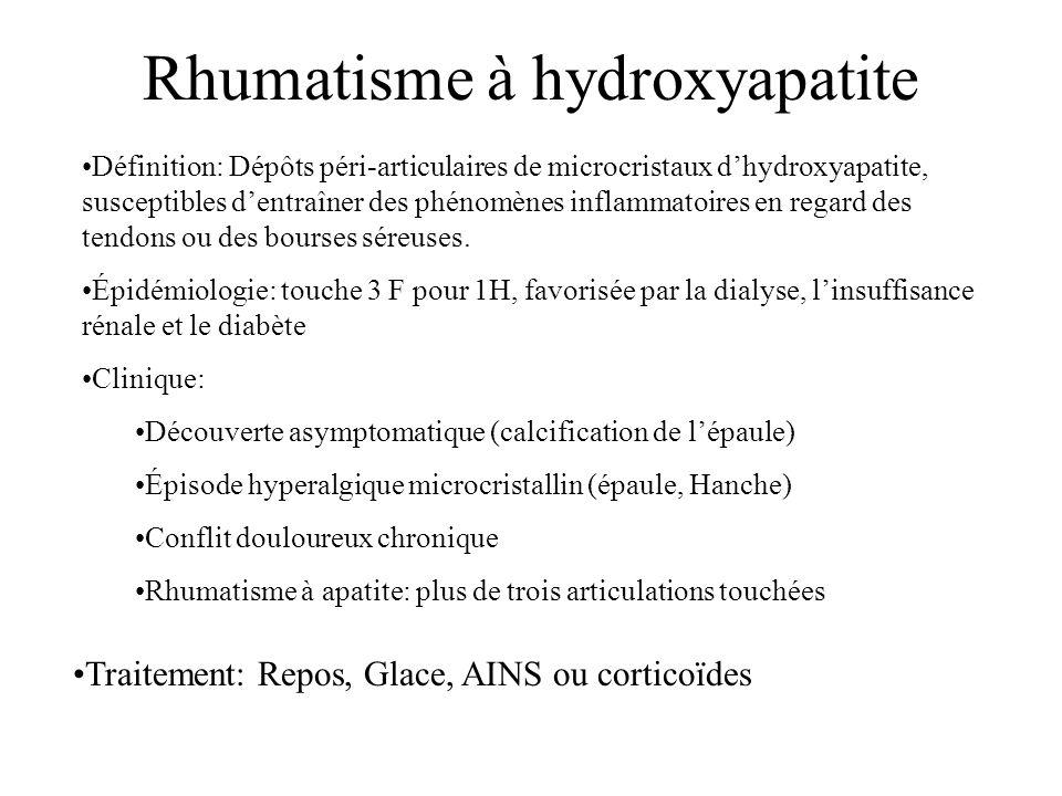 Rhumatisme à hydroxyapatite •Définition: Dépôts péri-articulaires de microcristaux d'hydroxyapatite, susceptibles d'entraîner des phénomènes inflammatoires en regard des tendons ou des bourses séreuses.