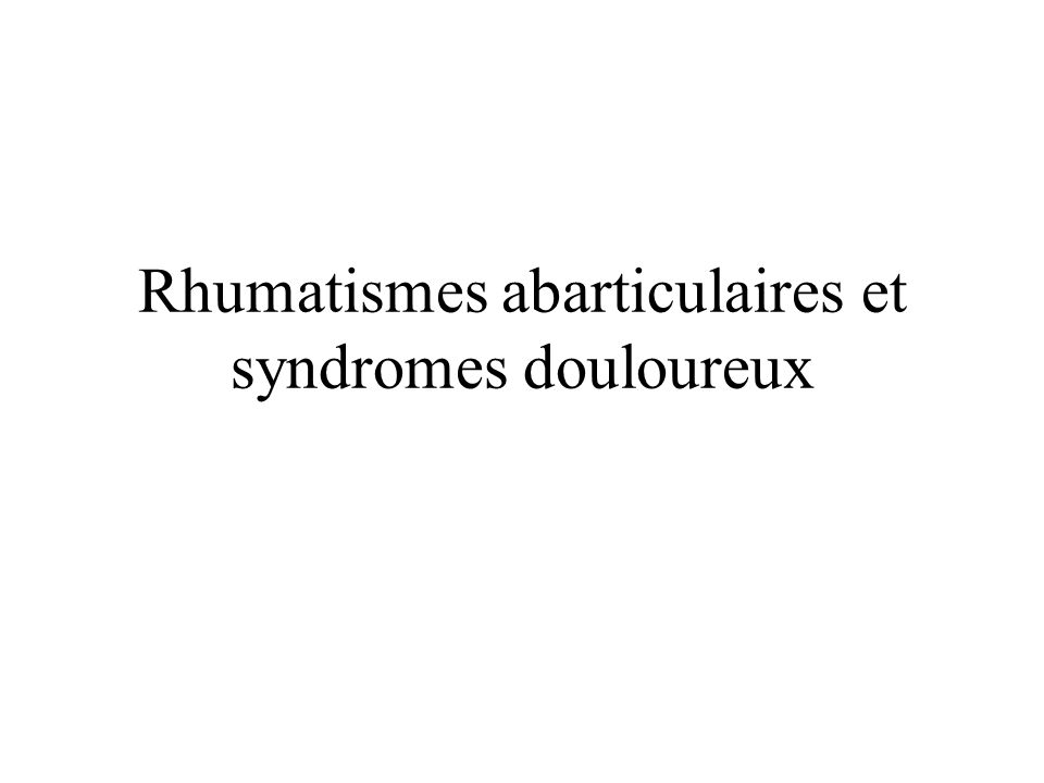 Rhumatismes abarticulaires et syndromes douloureux