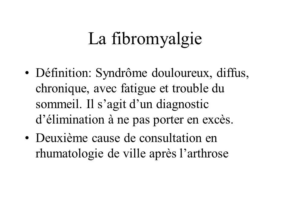 La fibromyalgie •Définition: Syndrôme douloureux, diffus, chronique, avec fatigue et trouble du sommeil.