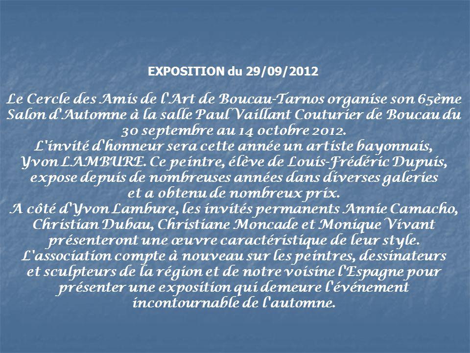EXPOSITION du 29/09/2012 Le Cercle des Amis de l Art de Boucau-Tarnos organise son 65ème Salon d Automne à la salle Paul Vaillant Couturier de Boucau du 30 septembre au 14 octobre 2012.