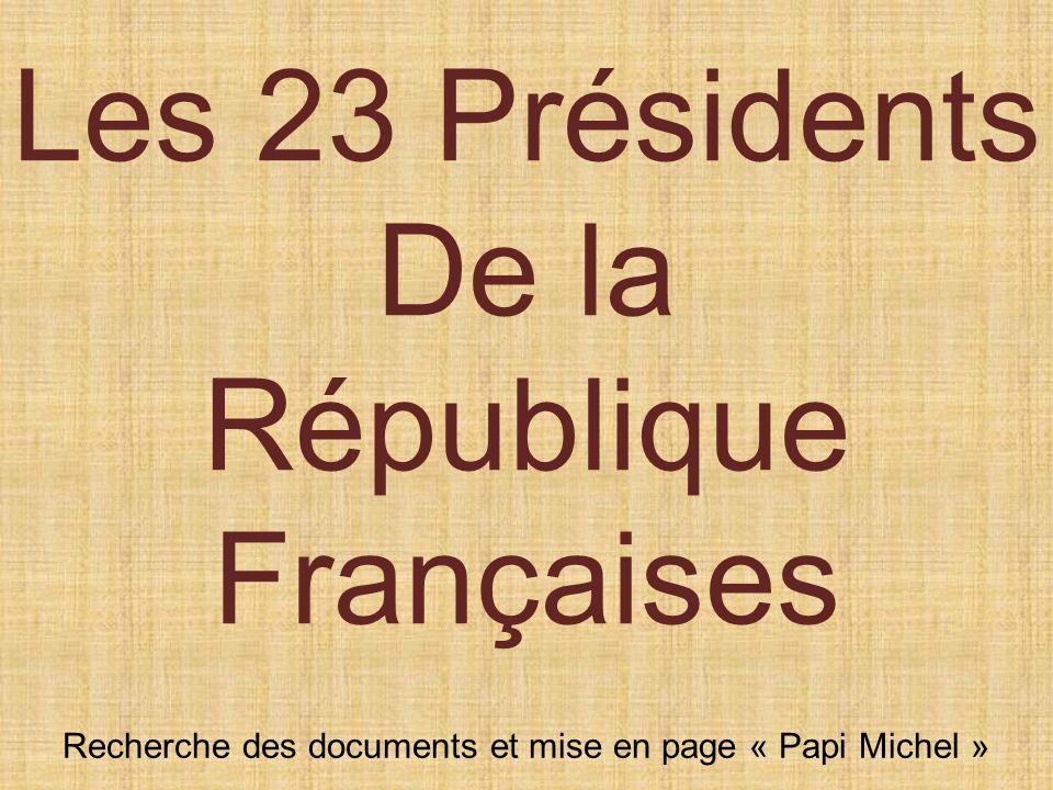 Les 23 Présidents De la République Françaises Recherche des documents et mise en page « Papi Michel »