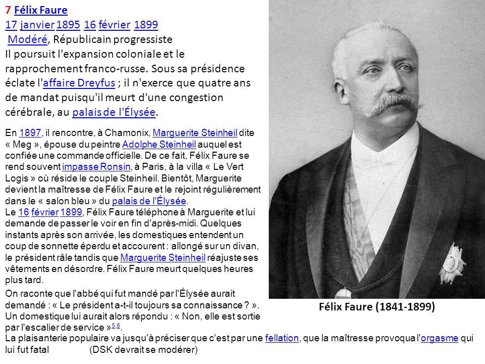 7 Félix FaureFélix Faure 1717 janvier 1895 16 février 1899janvier189516février1899 Modéré, Républicain progressisteModéré Il poursuit l'expansion colo