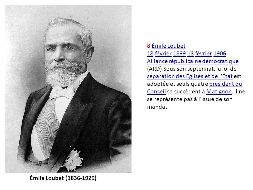 8 Émile LoubetÉmile Loubet 1818 février 1899 18 février 1906février189918février1906 Alliance républicaine démocratique Alliance républicaine démocrat