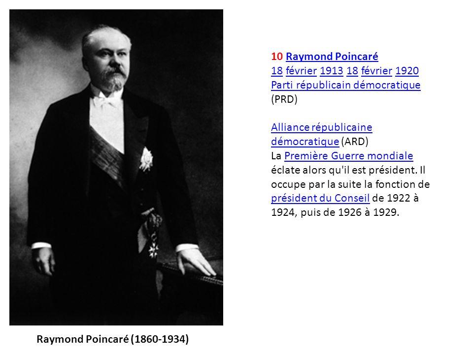 10 Raymond Poincaré 18 février 1913 18 février 1920 Parti républicain démocratique (PRD) Alliance républicaine démocratique (ARD)Raymond Poincaré 18fé