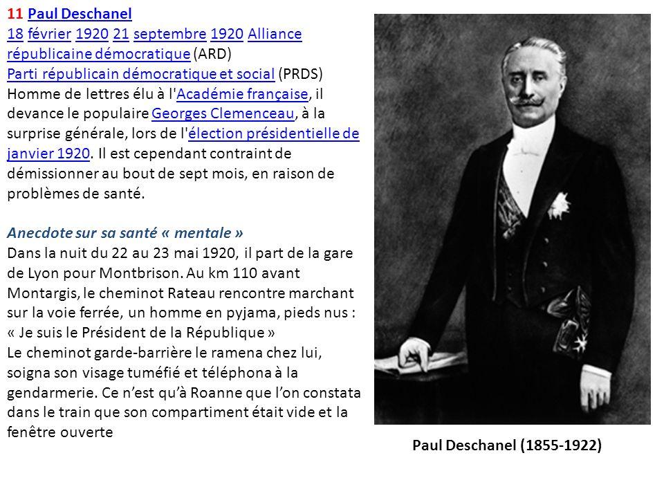 11 Paul DeschanelPaul Deschanel 1818 février 1920 21 septembre 1920 Alliance républicaine démocratique (ARD) Parti républicain démocratique et social