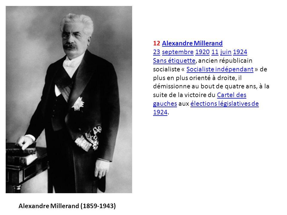 12 Alexandre Millerand 23 septembre 1920 11 juin 1924Alexandre Millerand 23septembre192011juin1924 Sans étiquetteSans étiquette, ancien républicain so