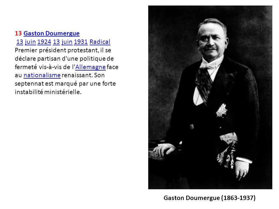 13 Gaston DoumergueGaston Doumergue 13 juin 1924 13 juin 1931 Radical Premier président protestant, il se déclare partisan d'une politique de fermeté