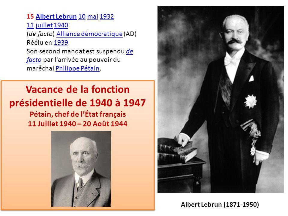 15 Albert Lebrun 10 mai 1932 11 juillet 1940 (de facto) Alliance démocratique (AD) Réélu en 1939.Albert Lebrun10mai1932 11juillet1940Alliance démocrat