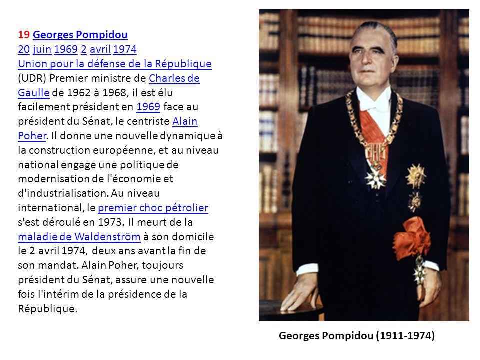 19 Georges PompidouGeorges Pompidou 2020 juin 1969 2 avril 1974juin19692avril1974 Union pour la défense de la République Union pour la défense de la R