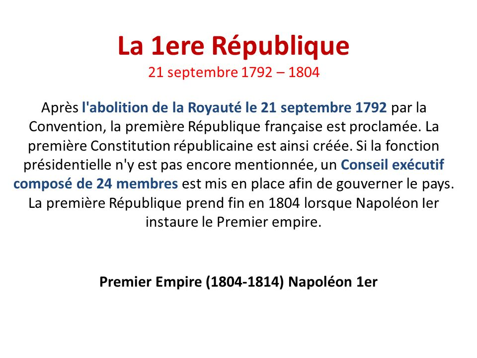 La 1ere République 21 septembre 1792 – 1804 Après l'abolition de la Royauté le 21 septembre 1792 par la Convention, la première République française e