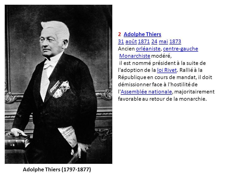 3 Patrice de Mac MahonPatrice de Mac Mahon 2424 mai 1873 30 janvier 1879mai187330janvier1879 Légitimiste Maréchal, il est l unique président monarchiste de la Troisième République.
