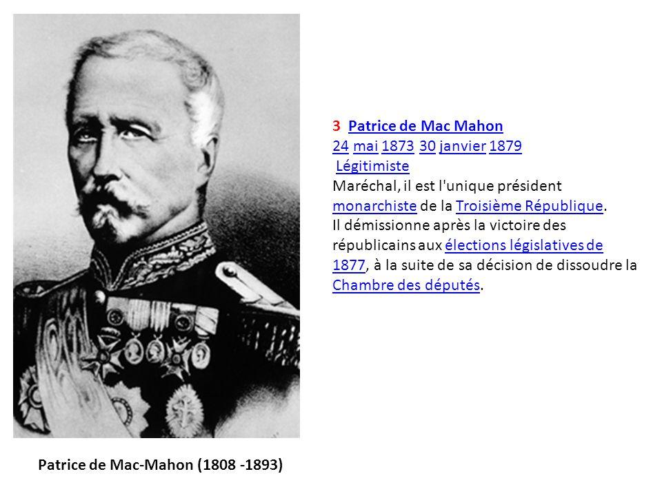 3 Patrice de Mac MahonPatrice de Mac Mahon 2424 mai 1873 30 janvier 1879mai187330janvier1879 Légitimiste Maréchal, il est l'unique président monarchis