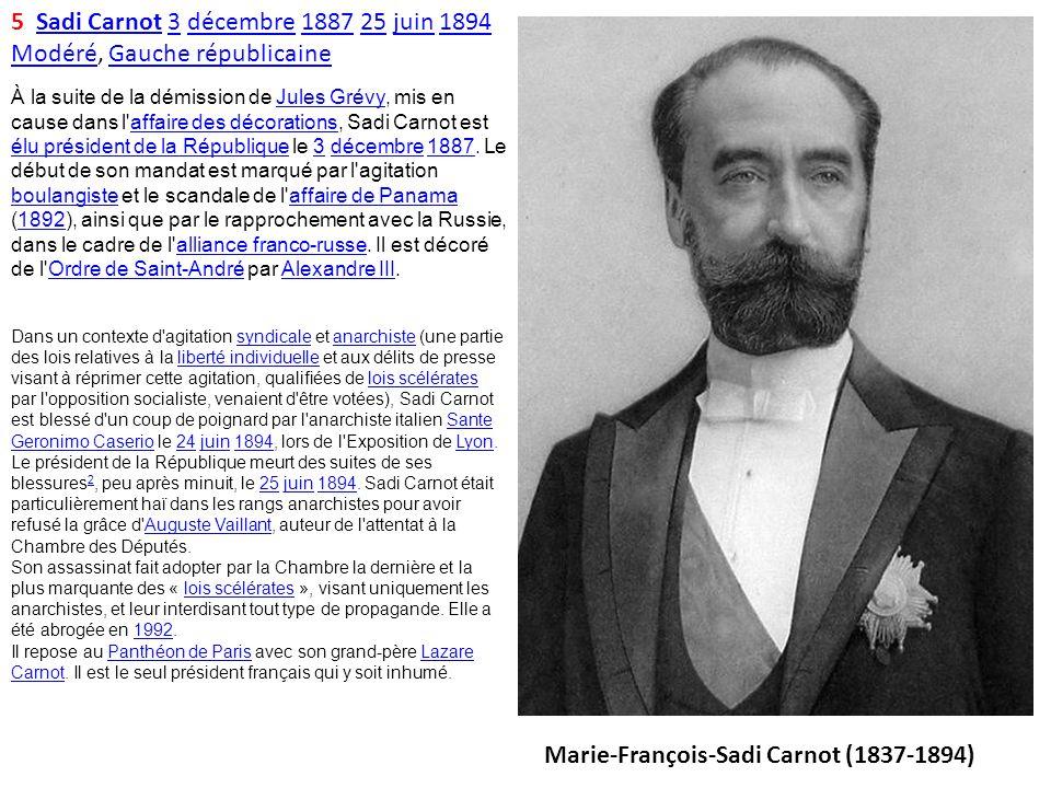 6 Jean Casimir-PerierJean Casimir-Perier 2727 juin 1894 16 janvier 1895juin189416janvier1895 ModéréModéré, Gauche républicaineGauche républicaine Il a effectué le plus court mandat d un président, puisqu il démissionne au bout de six mois et vingt jours.
