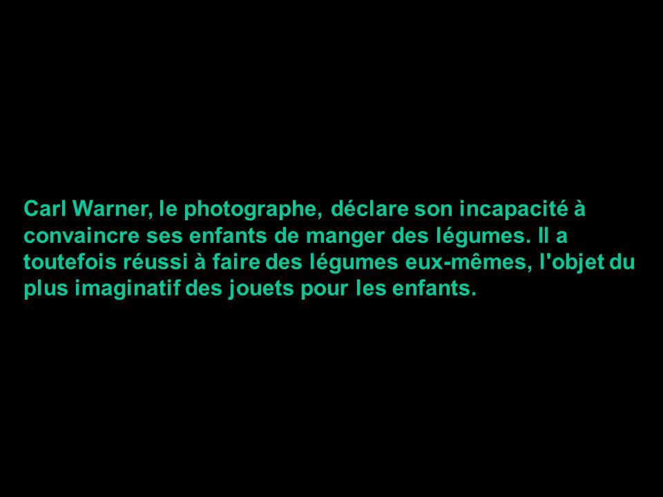 Carl Warner, le photographe, déclare son incapacité à convaincre ses enfants de manger des légumes.
