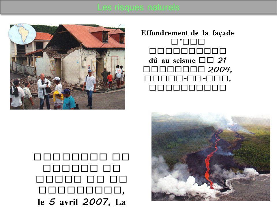 Les risques naturels Eruption du volcan du Piton de la Fournaise, le 5 avril 2007, La Réunion Effondrement de la façade d ' une habitation dû au séism