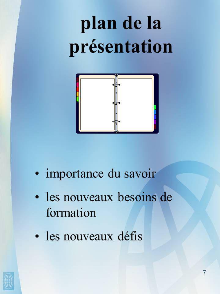 7 plan de la présentation • •importance du savoir • •les nouveaux besoins de formation • •les nouveaux défis