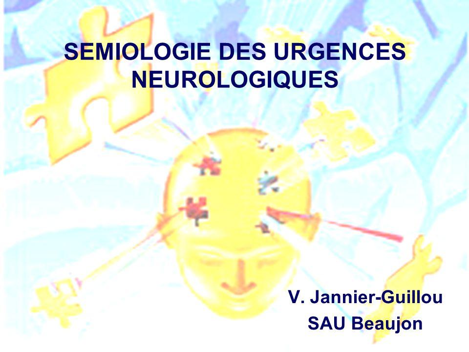 SEMIOLOGIE DES URGENCES NEUROLOGIQUES V. Jannier-Guillou SAU Beaujon