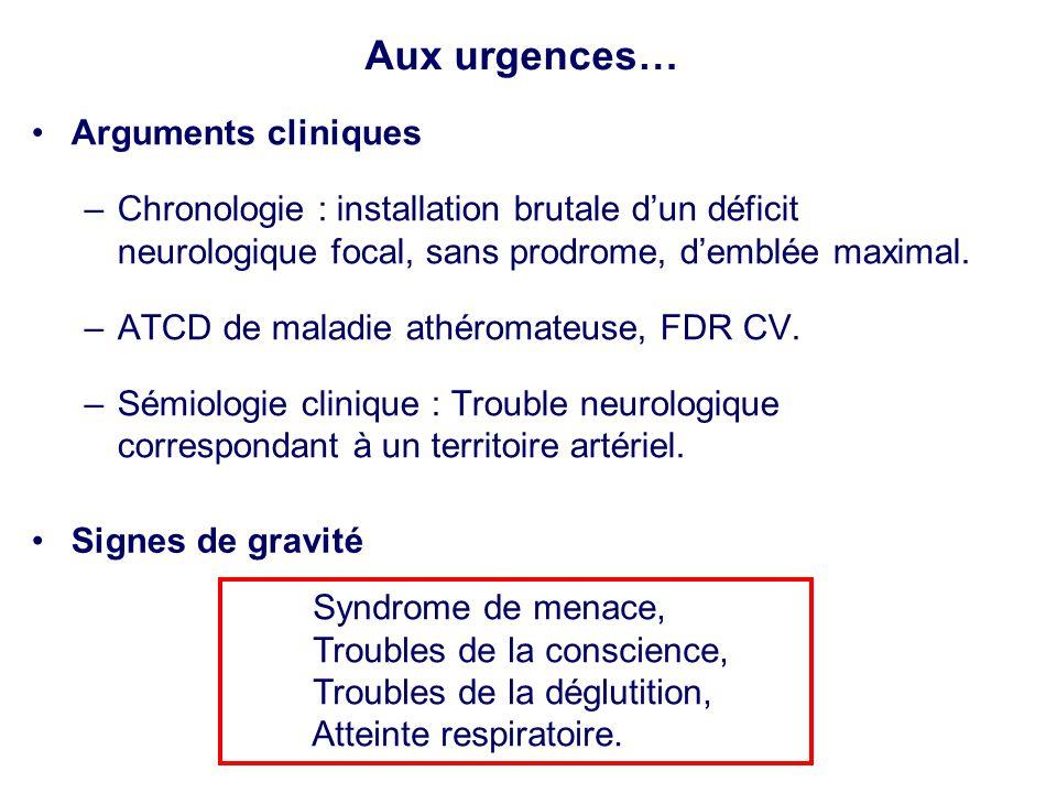 •Arguments cliniques –Chronologie : installation brutale d'un déficit neurologique focal, sans prodrome, d'emblée maximal. –ATCD de maladie athéromate