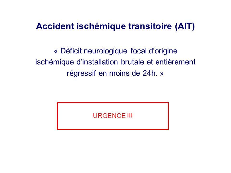 Accident ischémique transitoire (AIT) « Déficit neurologique focal d'origine ischémique d'installation brutale et entièrement régressif en moins de 24