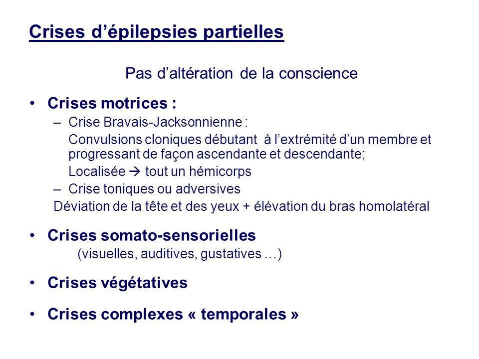 Crises d'épilepsies partielles Pas d'altération de la conscience •Crises motrices : –Crise Bravais-Jacksonnienne : Convulsions cloniques débutant à l'