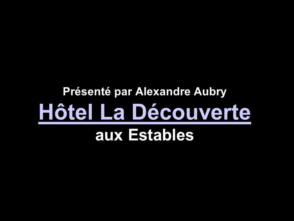 Présenté par Alexandre Aubry Hôtel La Découverte aux Estables Hôtel La Découverte