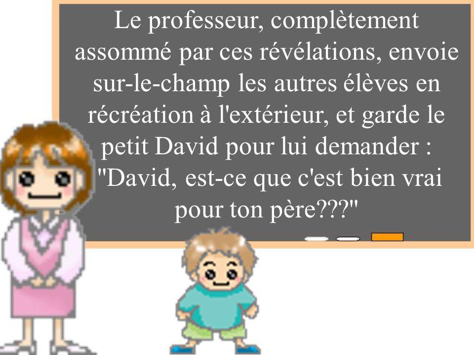 Le professeur, complètement assommé par ces révélations, envoie sur-le-champ les autres élèves en récréation à l'extérieur, et garde le petit David po
