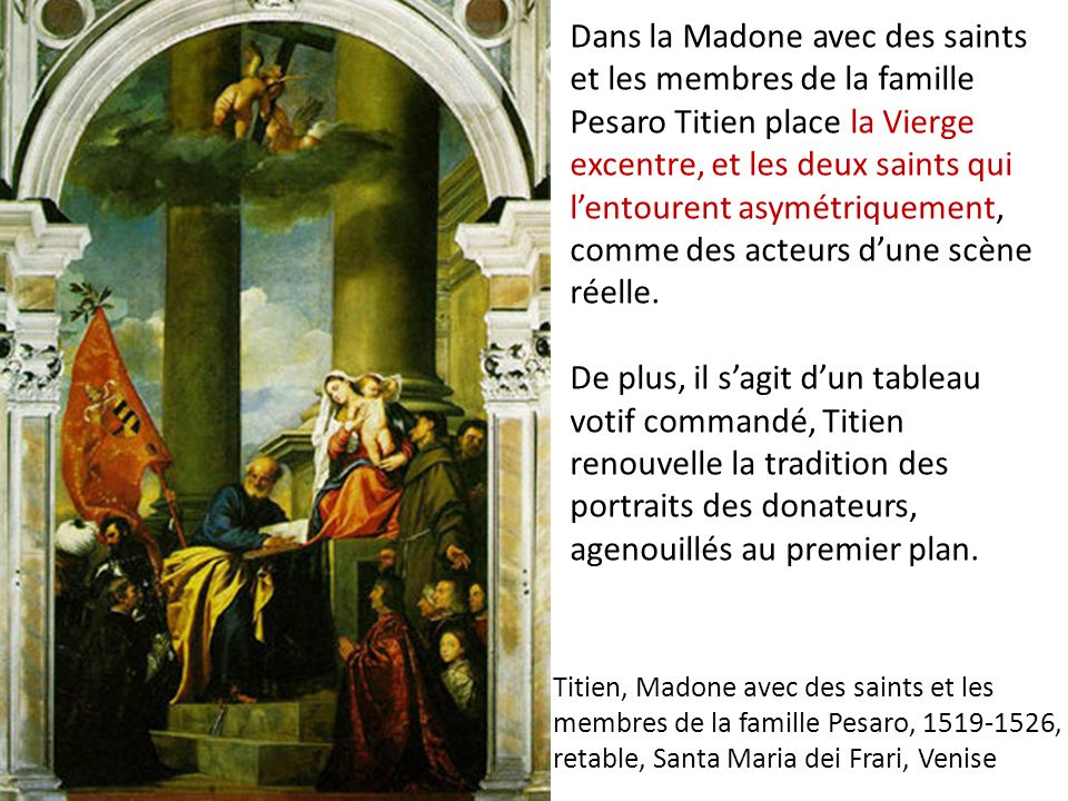Titien, Madone avec des saints et les membres de la famille Pesaro, 1519-1526, retable, Santa Maria dei Frari, Venise Dans la Madone avec des saints e