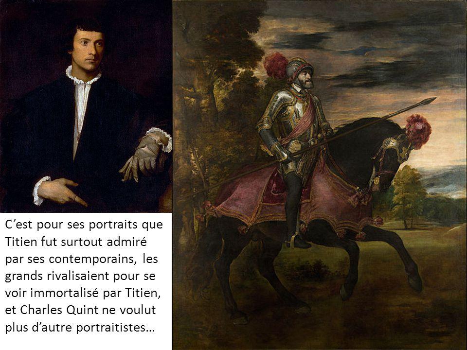 C'est pour ses portraits que Titien fut surtout admiré par ses contemporains, les grands rivalisaient pour se voir immortalisé par Titien, et Charles