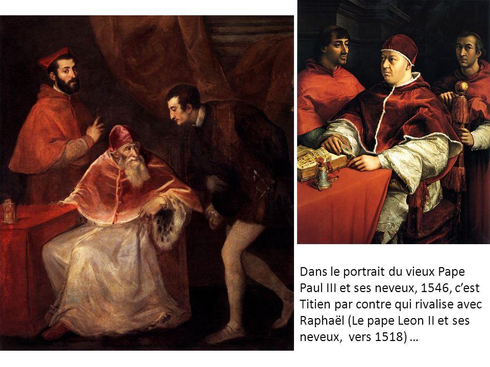 Dans le portrait du vieux Pape Paul III et ses neveux, 1546, c'est Titien par contre qui rivalise avec Raphaël (Le pape Leon II et ses neveux, vers 15