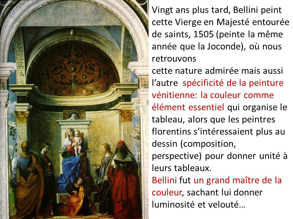 Giovanni Bellini, Vierge en Majesté entourée de saints, 1505 Titien, Madone avec des saints et les membres de la famille Pesaro, 1519-1526 Comparons cette Madone avec des saints et les membres de la famille Pesaro, peinte par Titien entre 1515 et 1526, avec la Vierge en Majesté entourée de saints, peinte par Bellini en 1505, pour mesurer la hardiesse de Titien: