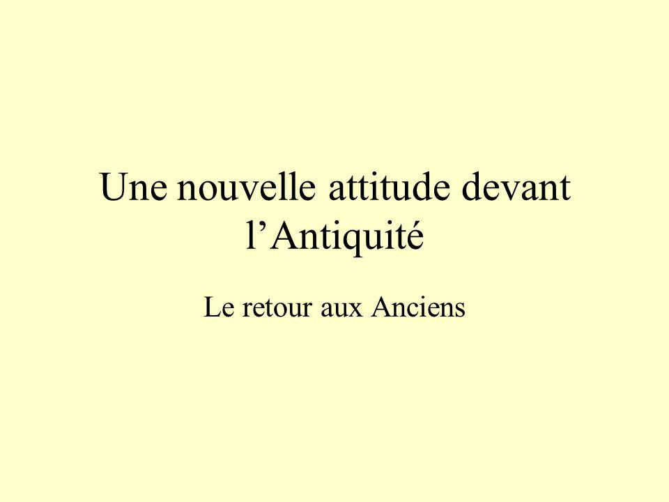 Une nouvelle attitude devant l'Antiquité Le retour aux Anciens