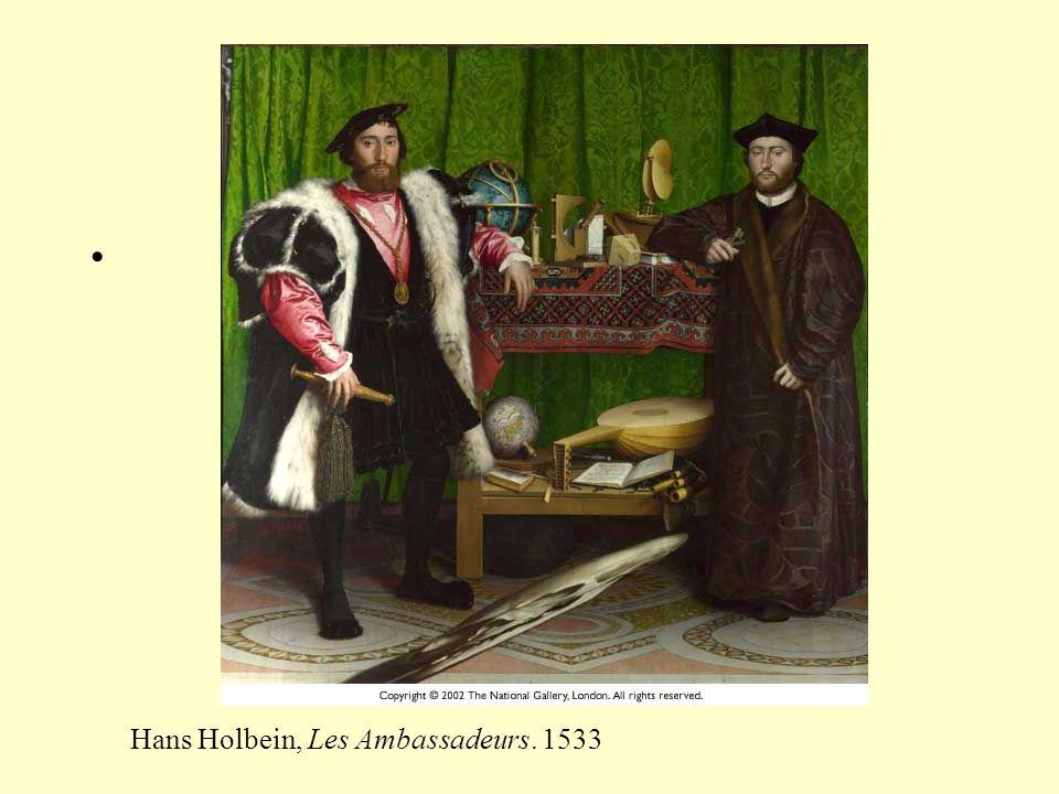 • Hans Holbein, Les Ambassadeurs. 1533