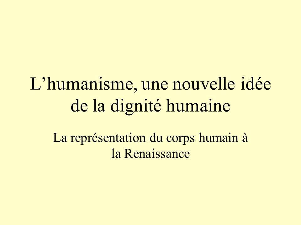 L'humanisme, une nouvelle idée de la dignité humaine La représentation du corps humain à la Renaissance