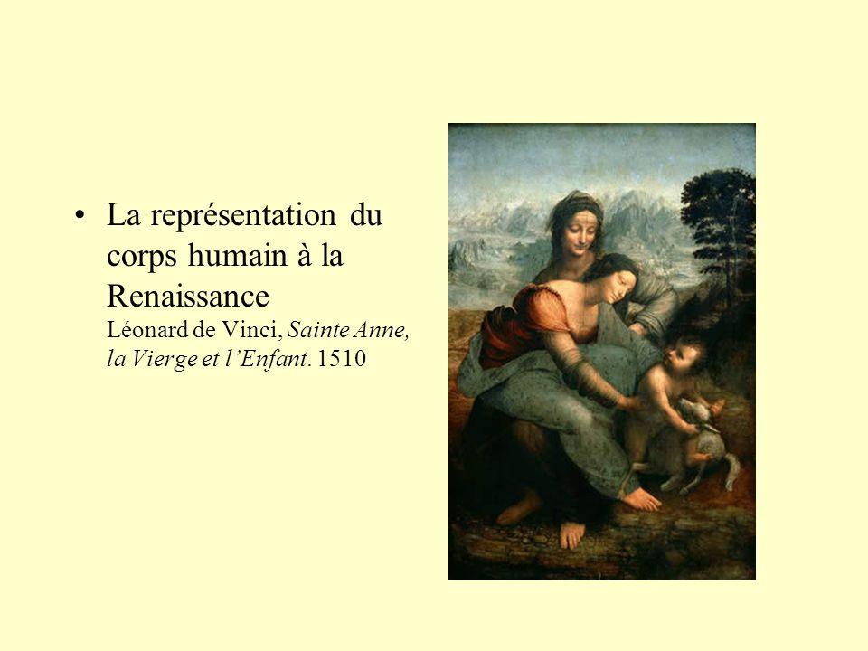•La représentation du corps humain à la Renaissance Léonard de Vinci, Sainte Anne, la Vierge et l'Enfant. 1510 •