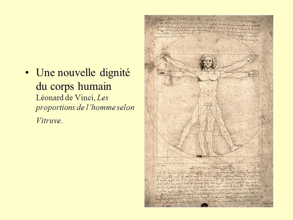 •Une nouvelle dignité du corps humain Léonard de Vinci, Les proportions de l'homme selon Vitruve.