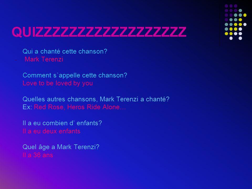 QUIZZZZZZZZZZZZZZZZZZ Qui a chanté cette chanson? -M-Mark Terenzi Comment s`appelle cette chanson? Love to be loved by you Quelles autres chansons, Ma
