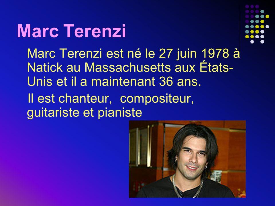 Marc Terenzi Marc Terenzi est né le 27 juin 1978 à Natick au Massachusetts aux États- Unis et il a maintenant 36 ans. Il est chanteur, compositeur, gu