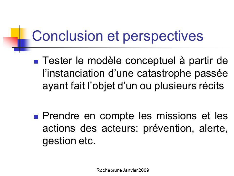 Rochebrune Janvier 2009 Conclusion et perspectives  Tester le modèle conceptuel à partir de l'instanciation d'une catastrophe passée ayant fait l'objet d'un ou plusieurs récits  Prendre en compte les missions et les actions des acteurs: prévention, alerte, gestion etc.