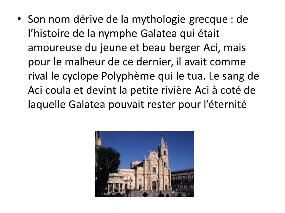 • Son nom dérive de la mythologie grecque : de l'histoire de la nymphe Galatea qui était amoureuse du jeune et beau berger Aci, mais pour le malheur de ce dernier, il avait comme rival le cyclope Polyphème qui le tua.
