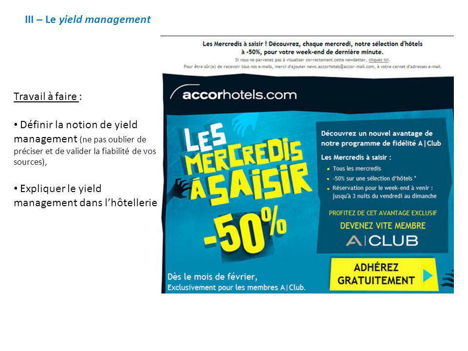 III – Le yield management Travail à faire : • Définir la notion de yield management (ne pas oublier de préciser et de valider la fiabilité de vos sour