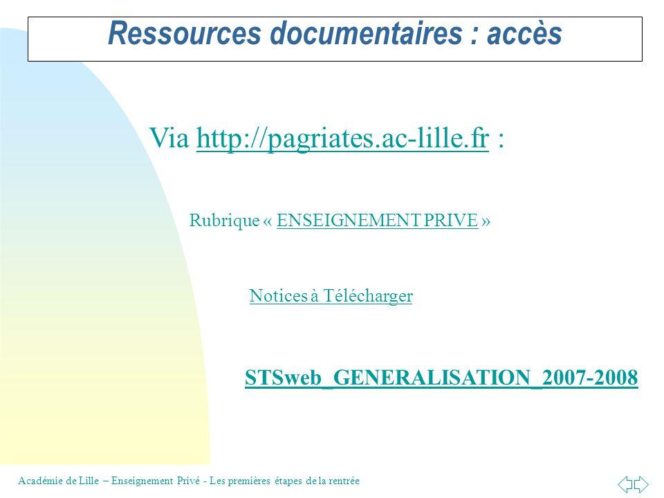 Académie de Lille – Enseignement Privé - Les premières étapes de la rentrée Ressources documentaires : accès Via http://pagriates.ac-lille.fr : Rubrique « ENSEIGNEMENT PRIVE » Notices à Télécharger STSweb_GENERALISATION_2007-2008