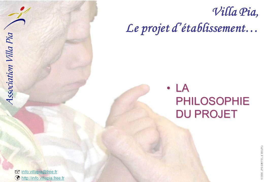  info.villapia@free.fr  http://info.villapia.free.fr info.villapia@free.fr http://info.villapia.free.fr © 2006 JPD-AMITEL & VillaPia Villa Pia, Le projet d'établissement… •LA PHILOSOPHIE DU PROJET
