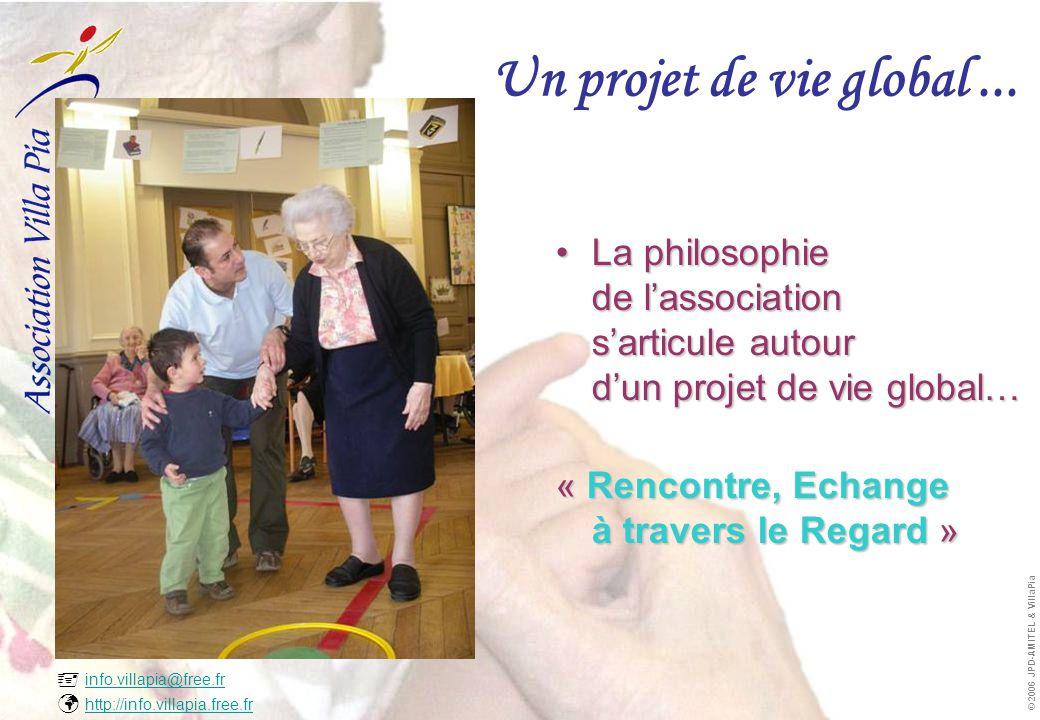 info.villapia@free.fr  http://info.villapia.free.fr info.villapia@free.fr http://info.villapia.free.fr © 2006 JPD-AMITEL & VillaPia Un projet de vie global...