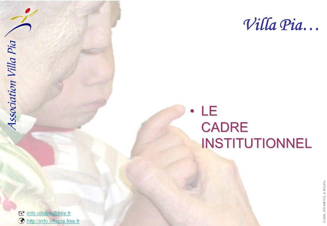  info.villapia@free.fr  http://info.villapia.free.fr info.villapia@free.fr http://info.villapia.free.fr © 2006 JPD-AMITEL & VillaPia Villa Pia… •L•L•L•LE CADRE INSTITUTIONNEL