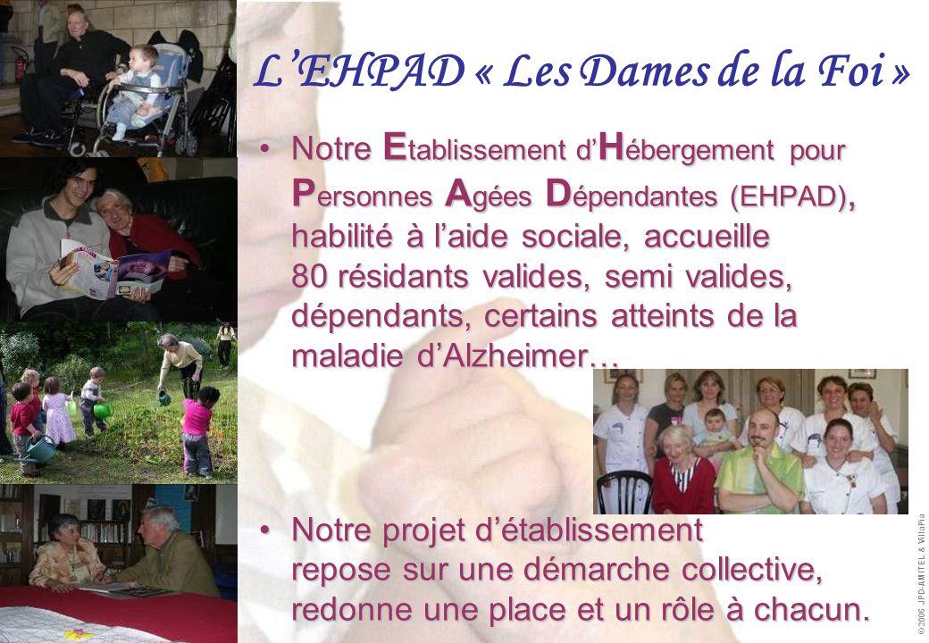  info.villapia@free.fr  http://info.villapia.free.fr info.villapia@free.fr http://info.villapia.free.fr © 2006 JPD-AMITEL & VillaPia •N•N•N•Notre Etablissement d'Hébergement pour Personnes Agées Dépendantes (EHPAD), habilité à l'aide sociale, accueille 80 résidants valides, semi valides, dépendants, certains atteints de la maladie d'Alzheimer… •N•N•N•Notre projet d'établissement repose sur une démarche collective, redonne une place et un rôle à chacun.